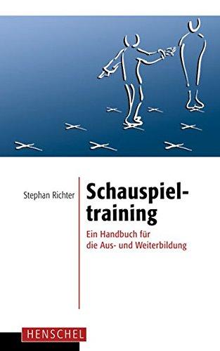 Schauspieltraining: Ein Handbuch für die Aus- und Weiterbildung